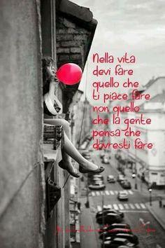 #Frasi: En la vida hay que hacer lo que te gusta hacer, no lo que la gente piensa que debes hacer.
