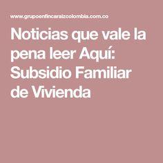 Noticias que vale la pena leer Aquí: Subsidio Familiar de Vivienda Marketing Digital, Worth It, Colombia, News, Activities