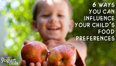 6 Ways You Can Influence Your Child's Food Preferences