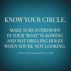 Know your circle. Make sure everybody in your boat is rowing and not drilling holes when you're not looking. I'm unsure who came up with this saying but I think it's … Trust Quotes, Quotable Quotes, Wisdom Quotes, Words Quotes, Wise Words, Quotes To Live By, Betrayal Quotes, Karma Quotes, Peace Quotes