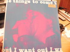THINGS TO COME-I WANT OUT