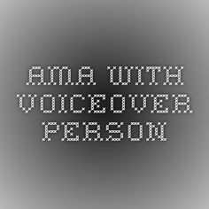 AMA with voiceover person