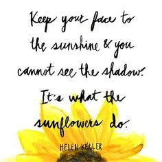 keep your face to the sunshine #helenkeller