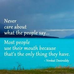 Just remember that small minds talk about people.