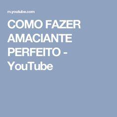 COMO FAZER AMACIANTE PERFEITO - YouTube