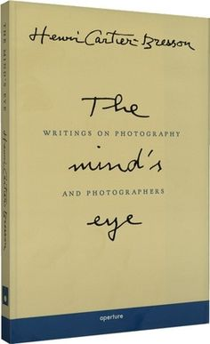 The Mind's Eye: Writings on Photography and Photographers/ Henri Cartier-Bresson  http://theartling.com/books/18/the-minds-eye-writings-on-photography-and-photographers/