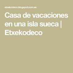 Casa de vacaciones en una isla sueca   Etxekodeco