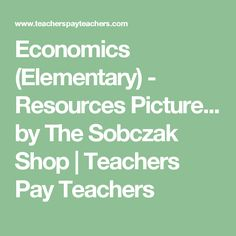 Economics (Elementary) - Resources Picture... by The Sobczak Shop | Teachers Pay Teachers