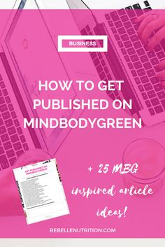 Less than a year ago, I remember writing down my goals as a soon-to-be Nutritional Therapy Practitioner, and there was one in particular that was SUPER daunting: Write an article for/and get published on MindBodyGreen.com Why was this so scary for me? Well, besides the fact that MindBodyGre
