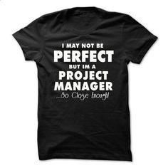 Perfect-Project Manager - #shirt #offensive shirts. PURCHASE NOW => https://www.sunfrog.com/LifeStyle/Perfect-Project-Manager.html?60505
