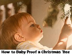 Very important if you have young kids, toddlers, or mobile babies......How to Baby Proof a Christmas Tree