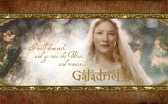 "Galadriel "" I amar prestar aen.  The world is changed.  Han mathon ne nen.  I feel it in the waters.  Han mathon ne chae.  I feel it in the earth.  A han noston ned 'wilith.  I smell it in the air."" ❤•♥.•:*´¨`*:•♥•❤"