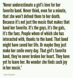 """""""Never underestimate a girl's love for her favorite band. Never think, even for a minute, that she won't defend them to her death. Because it's not just the music that makes that band her favorite. Band Quotes, Music Quotes, True Quotes, Qoutes, Backstreet Boys, Maroon 5, I Love Music, Music Is Life, K Pop"""