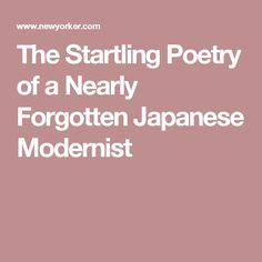 The Startling Poetry of a Nearly Forgotten Japanese Modernist
