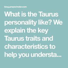 What is the Taurus personality like? We explain the key Taurus traits and characteristics to help you understand this earth sign. Taurus Personality, Taurus Traits, Earth Signs