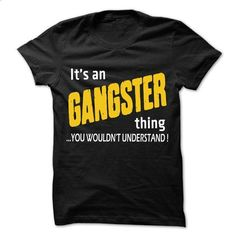 It is Gangster Thing ... 99 Cool Job Shirt ! - #tee quotes #unique hoodie. BUY NOW => https://www.sunfrog.com/LifeStyle/It-is-Gangster-Thing-99-Cool-Job-Shirt-.html?68278