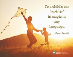 """To a child's ear 'mother' is magic in any language."" -Arlene Benedict"