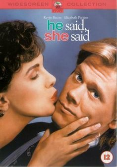 He Said, She Said -- Kevin Bacon and Elizabeth Perkins are competing journalists who find love and success as battling co-hosts of their own talk show. But the friction that makes the show a hit threatens to cancel the romance, as the lovers discover each has a completely different concept of commitment.
