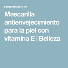 Mascarilla antienvejecimiento para la piel con vitamina E | Belleza
