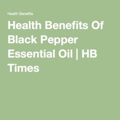 Health Benefits Of Black Pepper Essential Oil | HB Times