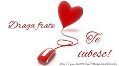 Felicitari de dragoste pentru Frate - Draga frate te iubesc! Love You, My Love, Emoticon, Photography, Smiley, Te Amo, Photograph, Je T'aime, Fotografie