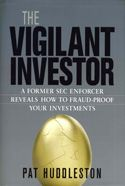 In The Vigilant Investor, Pat Huddleston asserts that the real solution to shrinking investment fraud lies with investors themselves.