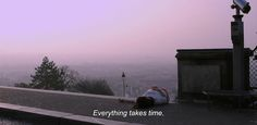 """― Mary Is Happy, Mary Is Happy (2013) """"Everything takes time."""""""