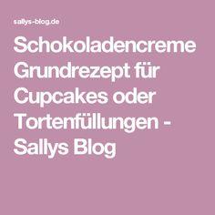 Schokoladencreme Grundrezept für Cupcakes oder Tortenfüllungen - Sallys Blog