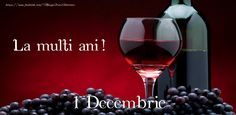 La multi ani! 1 Decembrie 1 Decembrie, Birthday Wishes Messages, Holidays And Events, Red Wine, Alcoholic Drinks, Glass, Special Events, Quotes, Wine