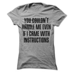 You Could't Handle Me Even If I Came With Instructions T-Shirt - awesomethreadz Funny Tshirts, Size Chart, Handle, T Shirts For Women, Hoodies, Tees, Humor, Wallpaper, Business