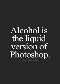 Funny Quotes : QUOTATION – Image : Quotes Of the day – Life Quote Alcohol is the liquid version of photoshop. The Words, Motivational Quotes, Funny Quotes, Inspirational Quotes, Funny Alcohol Quotes, Beer Quotes, Funny Memes, Frases Humor, Quote Of The Week
