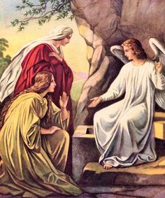 """The angel said to the women, """"Do not be afraid, for I know that you are looking for Jesus, who was crucified. He is not here; he has risen, just as he said. Come and see the place where he lay. Then go quickly and tell his disciples: 'He has risen from the dead and is going ahead of you into Galilee.There you will see him.' Now I have told you."""" Matthew 28:5-7  NIV"""