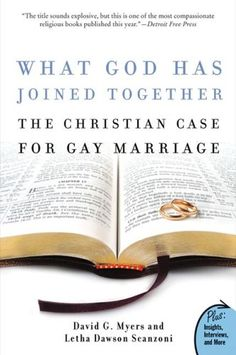 What God Has Joined Together: The Christian Case for Gay Marriage by David G. Myers