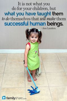 It is not what you do for your children, but what you have taught them to do themselves that will make them successful human beings.--Ann Landers #teachyourkids #parenting #drrobyn