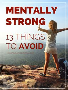 Mentally Strong: 13 Things To Avoid! | http://holistichealthnaturally.com