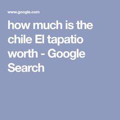 how much is the chile El tapatio worth - Google Search Famous Stars, Chile, Ads, Google Search, Chili
