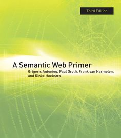 A Semantic Web Primer / Grigoris Antoniou, Paul Groth, Frank van Harmelen, and Rinke Hoekstra. Toledo campus. Call number : TK 5105.88815 .A58 2012