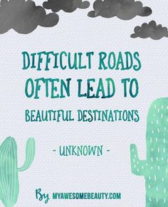 Difficult roads often lead to beautiful destinations. Beauty quotes by myawesomebeauty.com