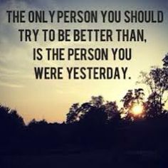As the sun sets on another day, tomorrow's goal is to be better than I was today.