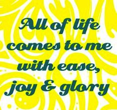 """All of life comes to me with ease joy and glory"" - mantra by Access Consciousness"