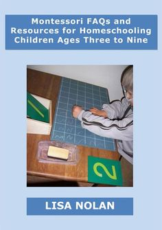 """Montessori FAQs and Resources for Homeschooling Children Ages Three to Nine"": free 60-page PDF by Lisa Nolan."