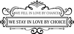 """We fell in love by chance we stay in love by choice"" this vinyl wall decal about love and marriage has decorative scroll details"