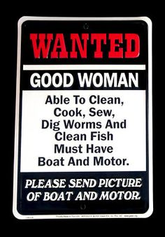 View the popular Tin Sign: Wanted Good Woman Must Have Boat and Motor here at marineelectronics. Available to buy at a reduced price for a short time only - don't pass it by! Buy Tin Sign: Wanted Good Woman Must Have Boat and Motor securely here now. Fishing Quotes, Fishing Humor, Fishing T Shirts, Fishing Gifts, Fishing Stuff, Bass Fishing Tips, Fishing Hole, Fishing Basics, Fishing Tricks