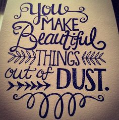 hand lettering-you make beautiful things out of dust Pretty Words, Beautiful Words, Cool Words, Wise Words, Beautiful Images, Round Robin, You Make Beautiful Things, Typography Letters, Me Quotes