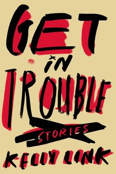 Get in Trouble by Kelly Link; design by Alex Merto (Random House / February 2015)
