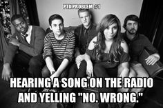 All the time!! After one hears Pentatonix's version of a song, you can't go back to the original. Or if you've never heard the original, than you probably shouldn't look it up...