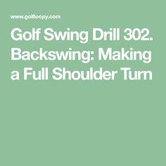 Golf Swing Drill 302. Backswing: Making a Full Shoulder Turn