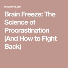 Brain Freeze: The Science of Procrastination (And How to Fight Back)
