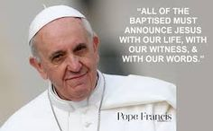 """Pope Francis - """"All of the baptised must announce Jesus...."""""""