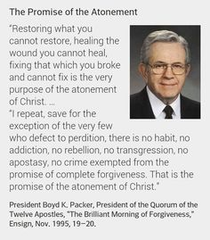 """""""With sincere repentance as a pattern in our lives, measured by our willingness to 'confess them and forsake [our sins],' the Lord has promised… a way back. Forgiveness may not come at once. Do not give up. Often the most difficult part of repentance is to forgive yourself."""" From President Packer's http://pinterest.com/pin/24066179229162014 Oct. 1995 http://facebook.com/223271487682878 message http://lds.org/general-conference/1995/10/the-brilliant-morning-of-forgiveness"""